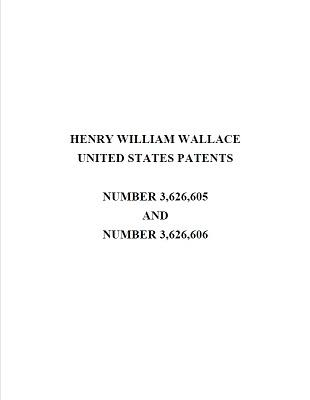 Henry William Wallace Patents 3626605 and 6626606 Combined e-Book